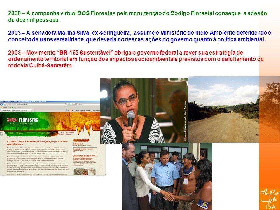 2000 – A campanha virtual SOS Florestas pela manutenção do Código Florestal consegue a adesão de dez mil pessoas. 2003 – A senadora Marina Silva, ex-s