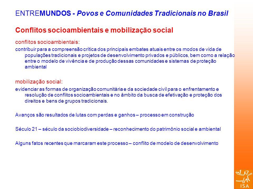 ENTREMUNDOS - Povos e Comunidades Tradicionais no Brasil Conflitos socioambientais e mobilização social conflitos socioambientais: contribuir para a c
