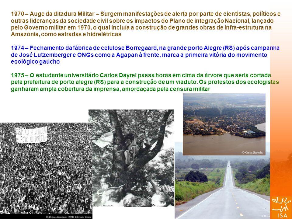 1970 – Auge da ditadura Militar – Surgem manifestações de alerta por parte de cientistas, políticos e outras lideranças da sociedade civil sobre os im