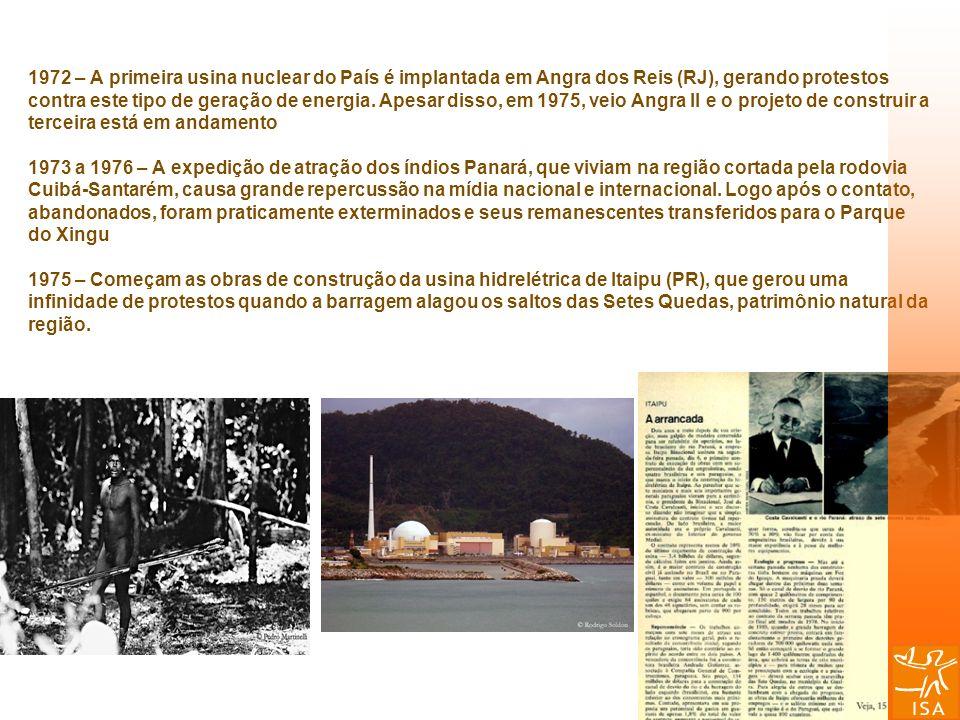 1972 – A primeira usina nuclear do País é implantada em Angra dos Reis (RJ), gerando protestos contra este tipo de geração de energia. Apesar disso, e