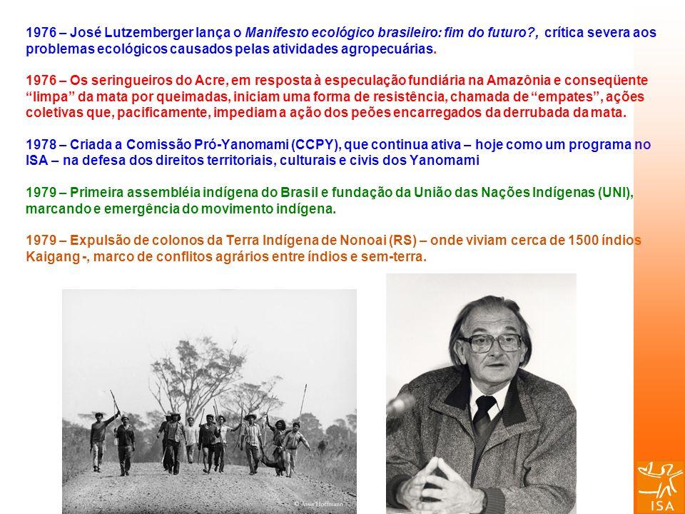 1976 – José Lutzemberger lança o Manifesto ecológico brasileiro: fim do futuro?, crítica severa aos problemas ecológicos causados pelas atividades agr