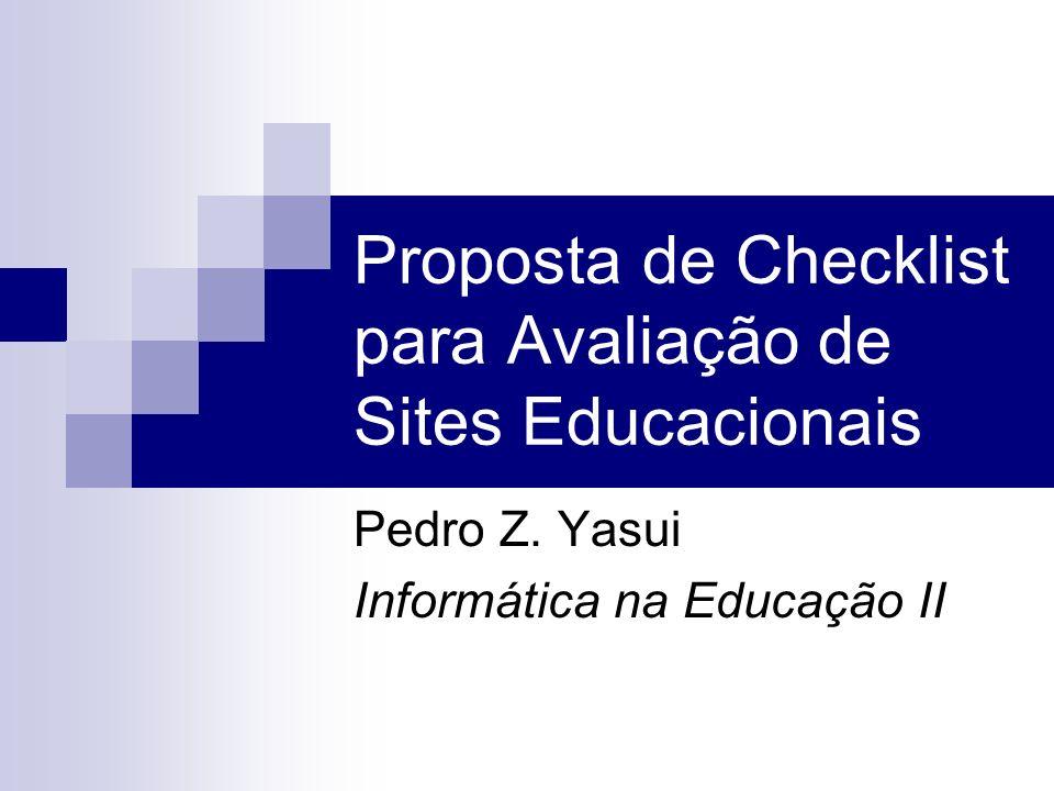 Proposta de Checklist para Avaliação de Sites Educacionais Pedro Z. Yasui Informática na Educação II