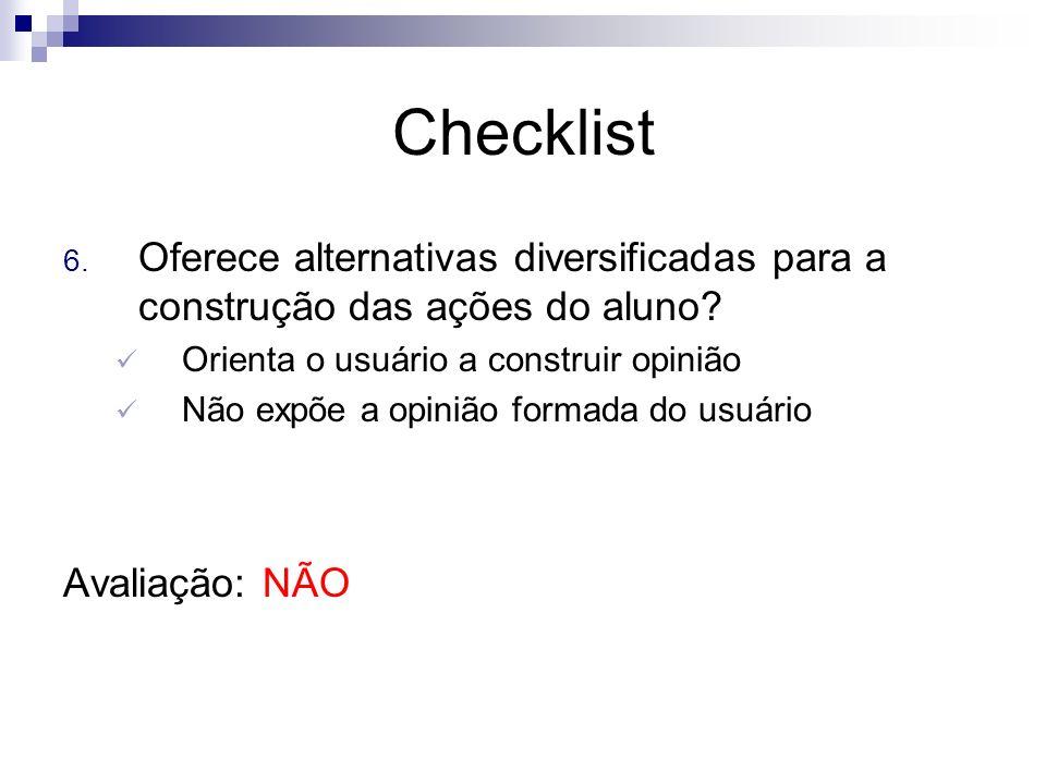Checklist 6. Oferece alternativas diversificadas para a construção das ações do aluno? Orienta o usuário a construir opinião Não expõe a opinião forma