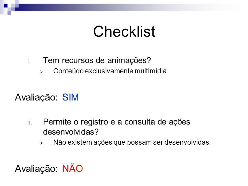 Checklist i. Tem recursos de animações? Conteúdo exclusivamente multimídia Avaliação: SIM ii. Permite o registro e a consulta de ações desenvolvidas?
