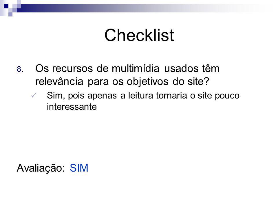 Checklist 8. Os recursos de multimídia usados têm relevância para os objetivos do site? Sim, pois apenas a leitura tornaria o site pouco interessante