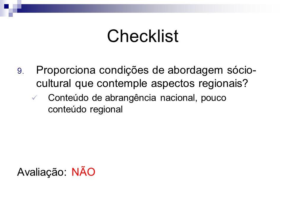 Checklist 9. Proporciona condições de abordagem sócio- cultural que contemple aspectos regionais? Conteúdo de abrangência nacional, pouco conteúdo reg