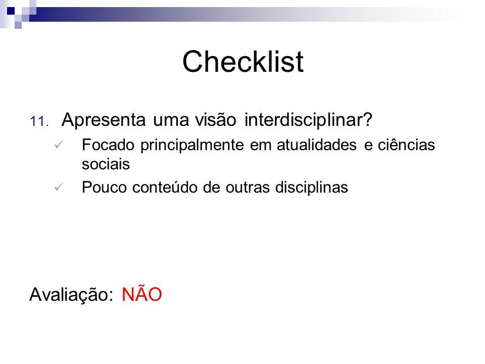 Checklist 11. Apresenta uma visão interdisciplinar? Focado principalmente em atualidades e ciências sociais Pouco conteúdo de outras disciplinas Avali