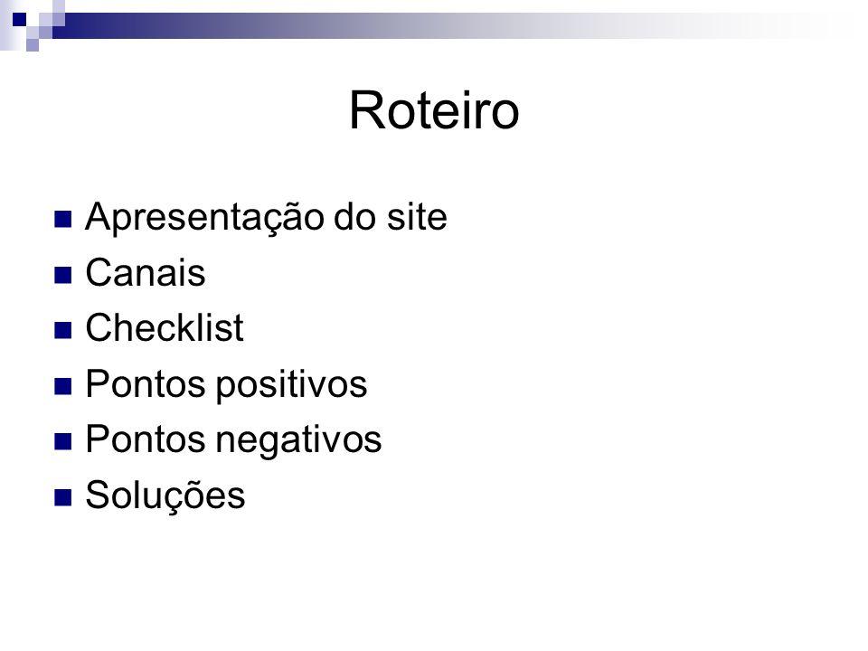 Roteiro Apresentação do site Canais Checklist Pontos positivos Pontos negativos Soluções