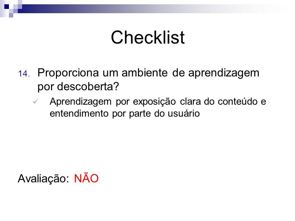 Checklist 14. Proporciona um ambiente de aprendizagem por descoberta? Aprendizagem por exposição clara do conteúdo e entendimento por parte do usuário