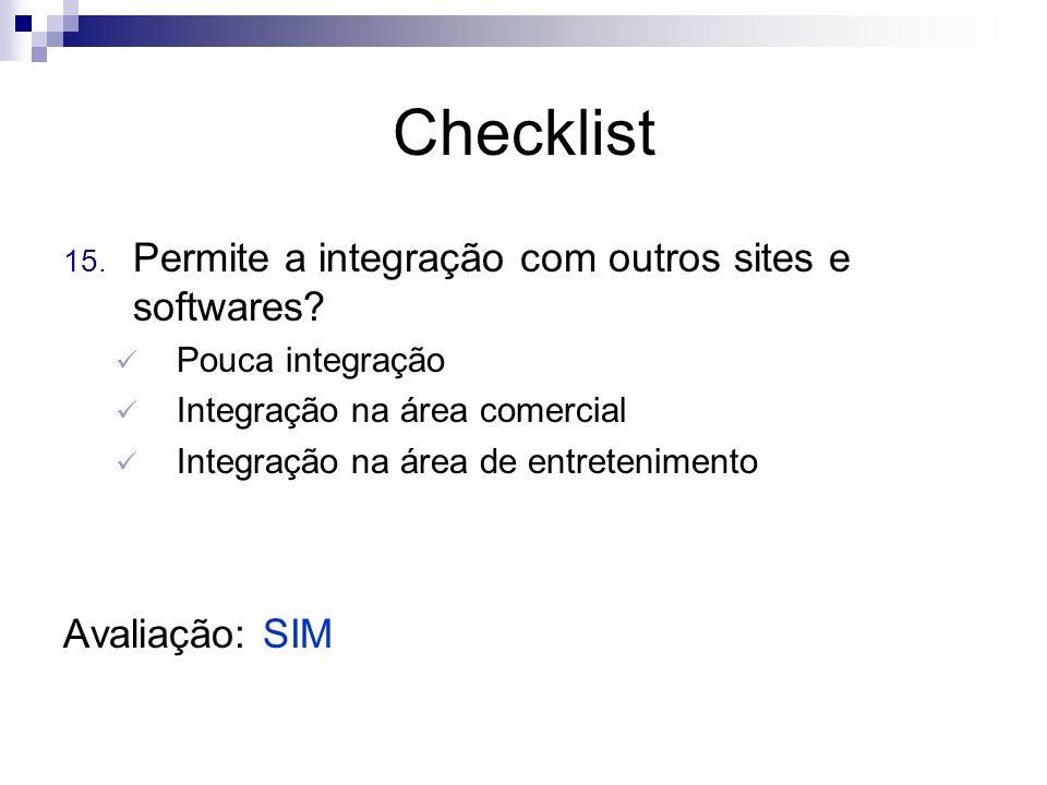 Checklist 15. Permite a integração com outros sites e softwares? Pouca integração Integração na área comercial Integração na área de entretenimento Av