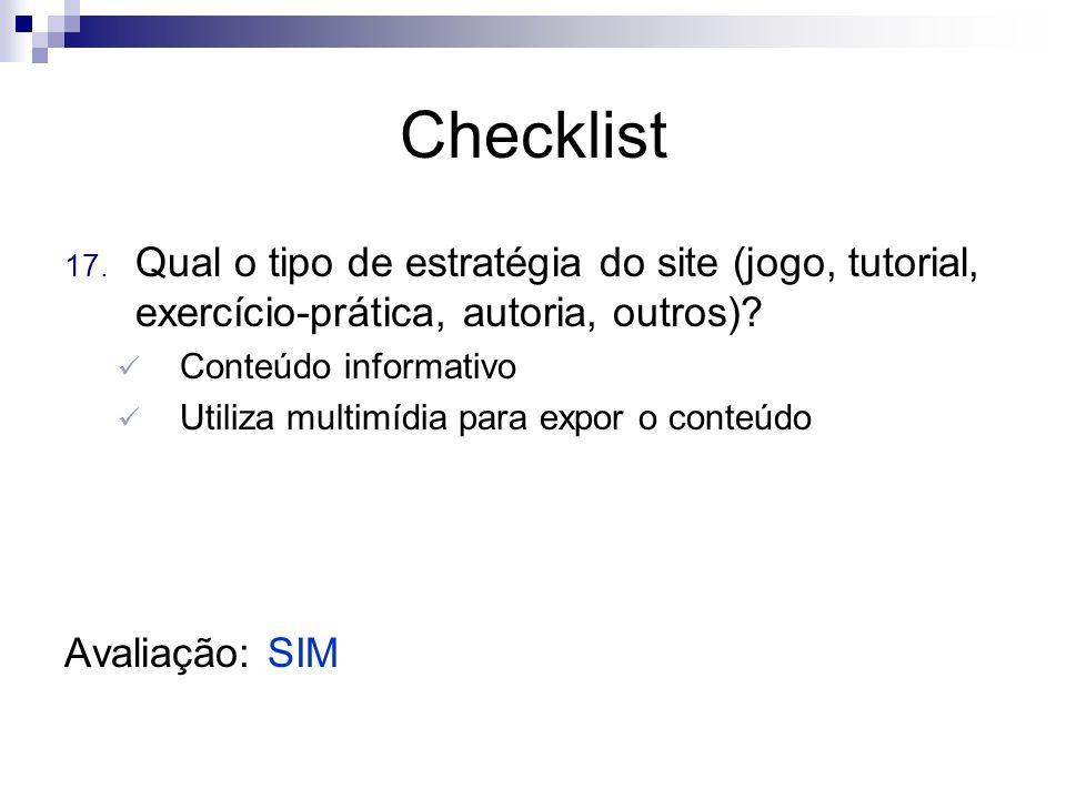 Checklist 17. Qual o tipo de estratégia do site (jogo, tutorial, exercício-prática, autoria, outros)? Conteúdo informativo Utiliza multimídia para exp