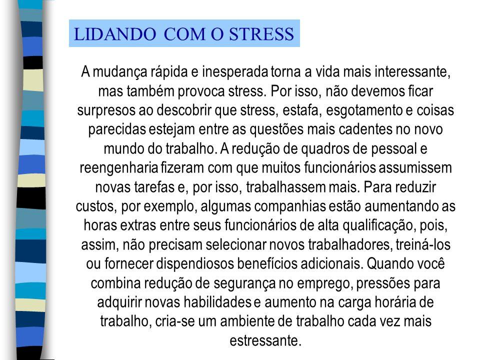 LIDANDO COM O STRESS A mudança rápida e inesperada torna a vida mais interessante, mas também provoca stress. Por isso, não devemos ficar surpresos ao