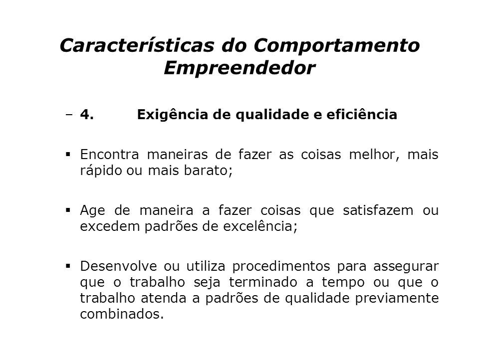 Características do Comportamento Empreendedor –3. Comprometimento Faz sacrifícios pessoais ou despende esforços extraordinários para completar uma tar
