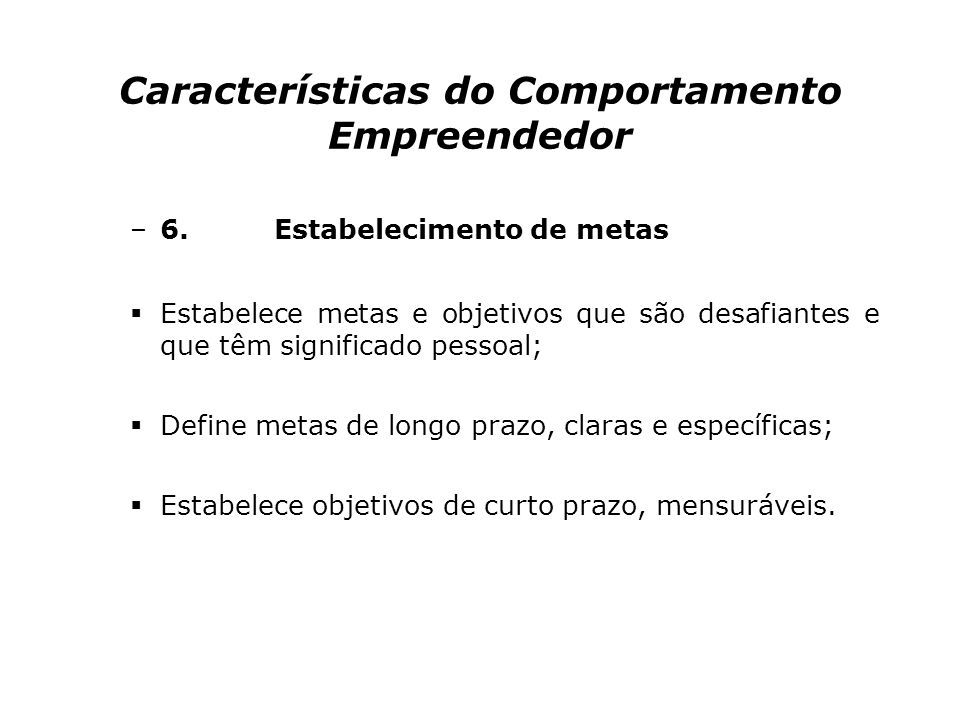Características do Comportamento Empreendedor –5.Correr riscos calculados Avalia alternativas e calcula riscos deliberadamente; Age para reduzir os ri