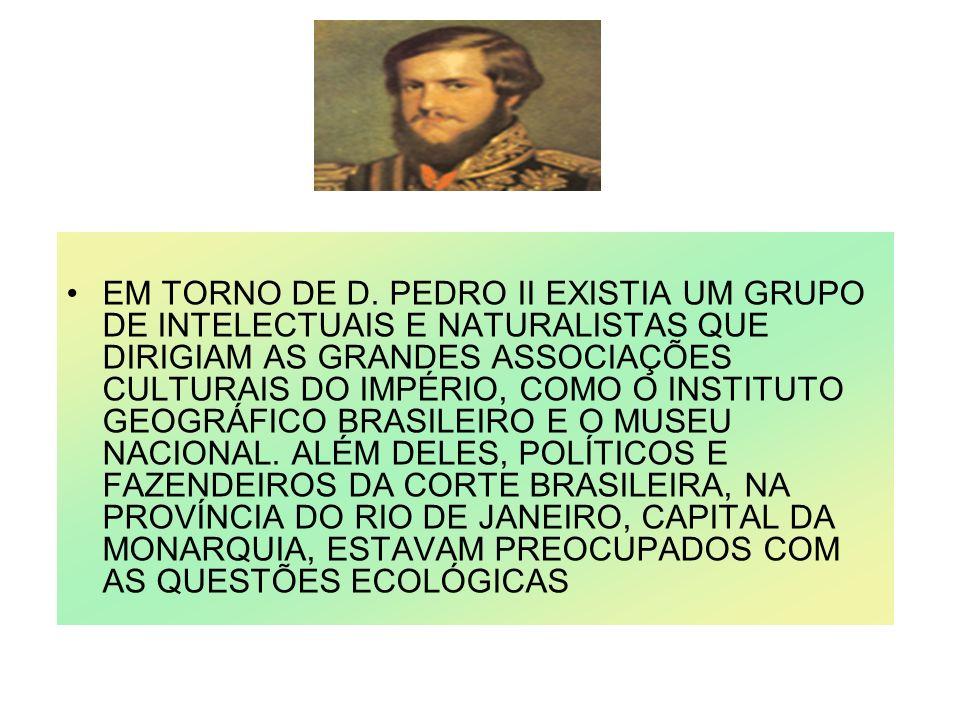 EM TORNO DE D. PEDRO II EXISTIA UM GRUPO DE INTELECTUAIS E NATURALISTAS QUE DIRIGIAM AS GRANDES ASSOCIAÇÕES CULTURAIS DO IMPÉRIO, COMO O INSTITUTO GEO