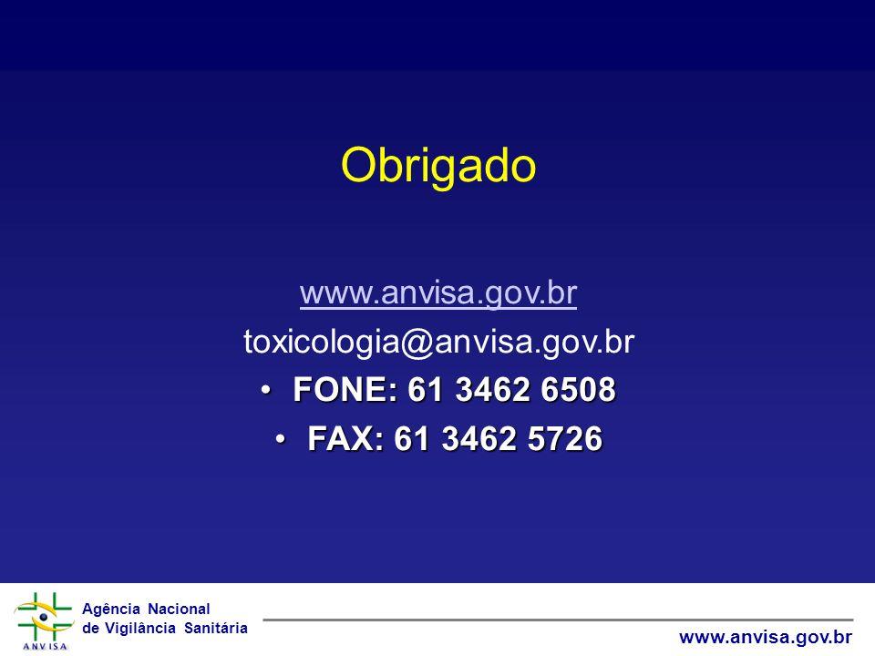 Agência Nacional de Vigilância Sanitária www.anvisa.gov.br Obrigado www.anvisa.gov.br toxicologia@anvisa.gov.br FONE: 61 3462 6508FONE: 61 3462 6508 FAX: 61 3462 5726FAX: 61 3462 5726