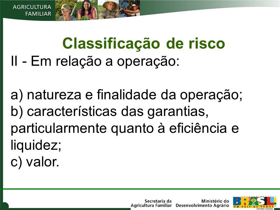 Classificação de risco II - Em relação a operação: a) natureza e finalidade da operação; b) características das garantias, particularmente quanto à ef