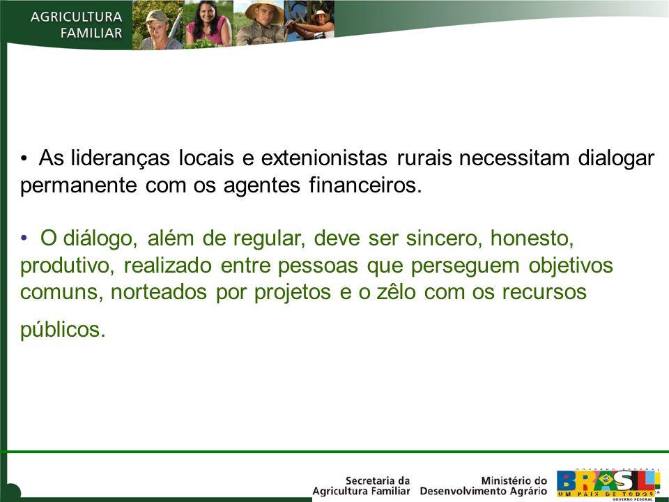 As lideranças locais e extenionistas rurais necessitam dialogar permanente com os agentes financeiros. O diálogo, além de regular, deve ser sincero, h