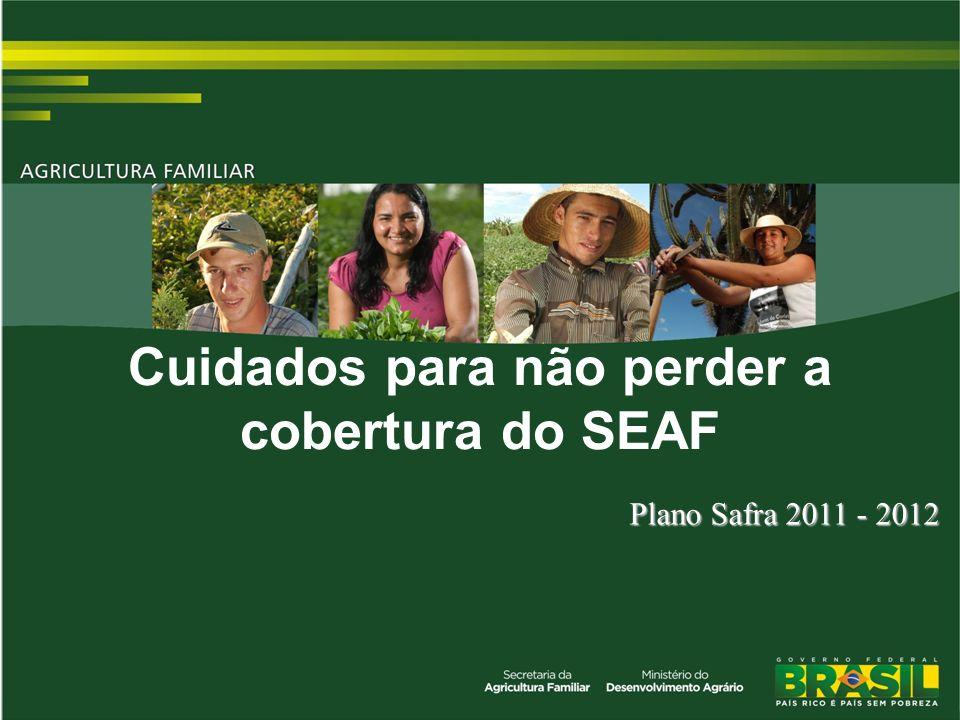 TÍTULO Plano Safra 2011 - 2012 Cuidados para não perder a cobertura do SEAF