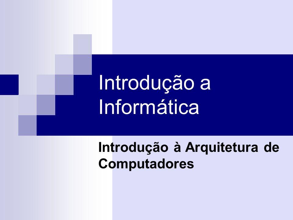 Introdução a Informática Introdução à Arquitetura de Computadores