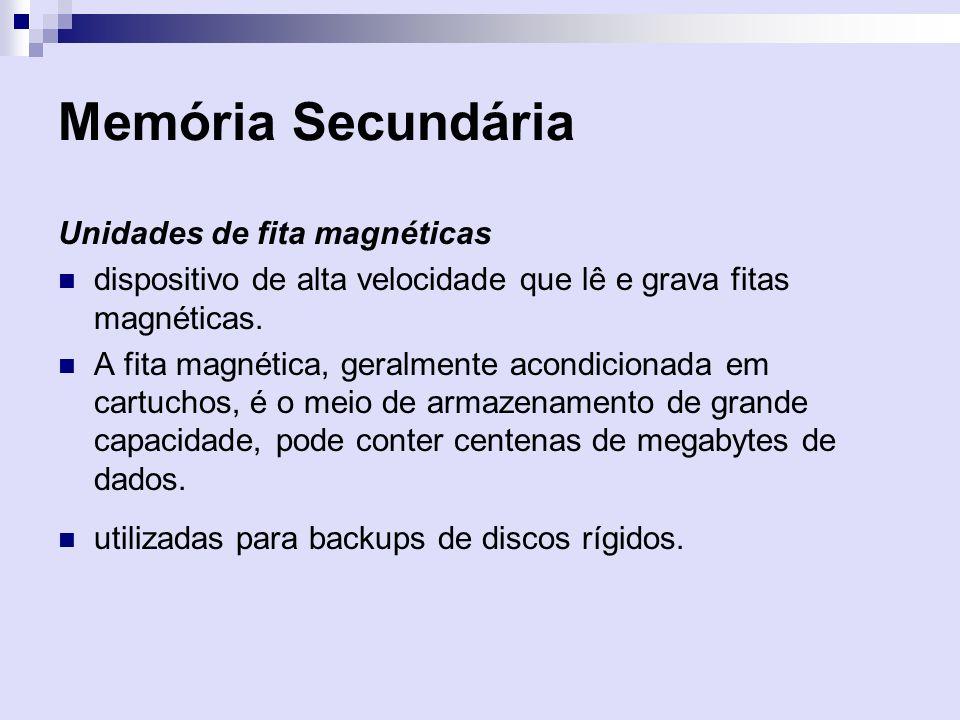 Memória Secundária Unidades de fita magnéticas dispositivo de alta velocidade que lê e grava fitas magnéticas. A fita magnética, geralmente acondicion