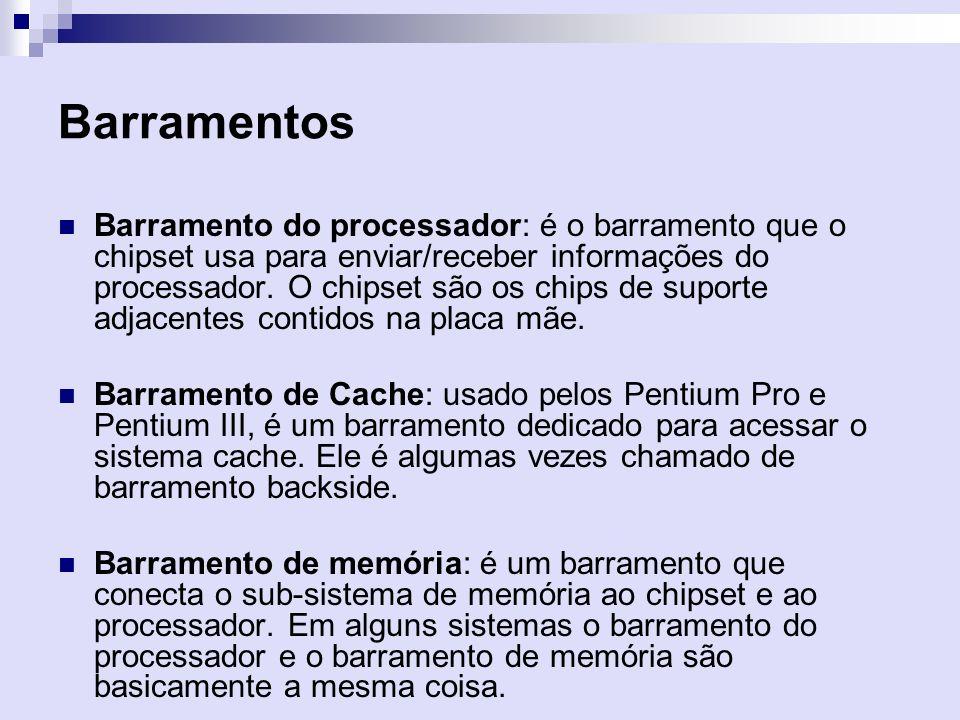 Barramentos Barramento do processador: é o barramento que o chipset usa para enviar/receber informações do processador. O chipset são os chips de supo