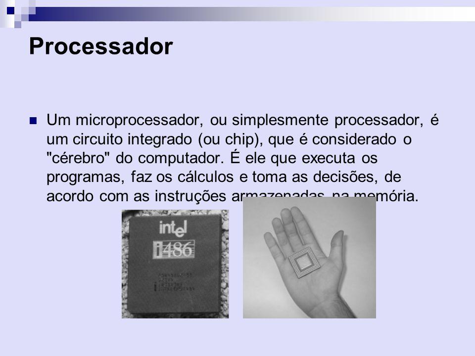 Processador Um microprocessador, ou simplesmente processador, é um circuito integrado (ou chip), que é considerado o
