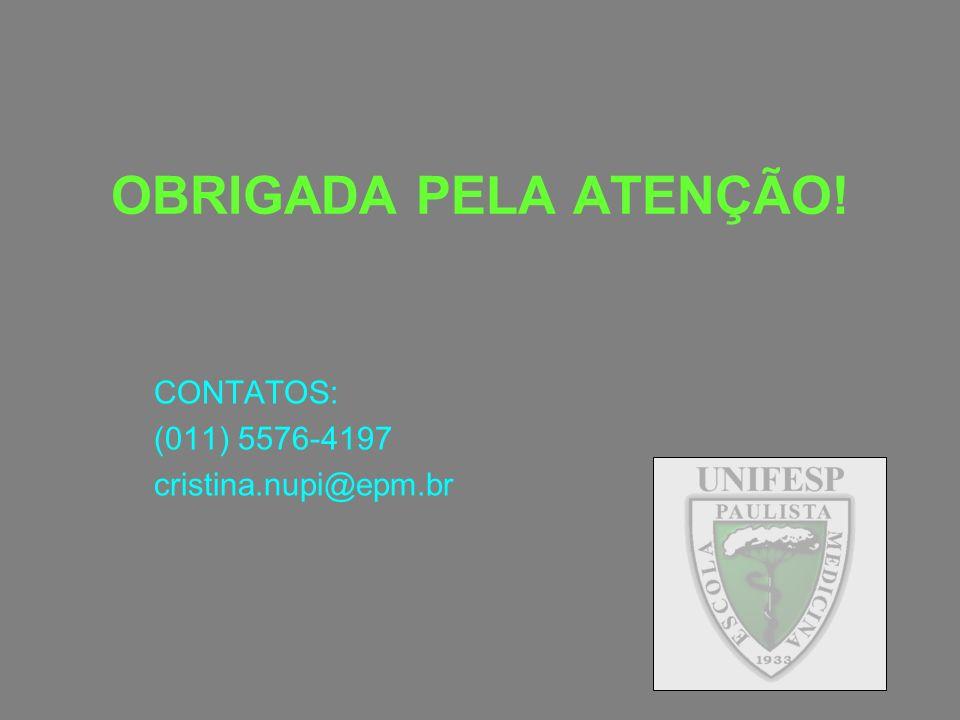 OBRIGADA PELA ATENÇÃO! CONTATOS: (011) 5576-4197 cristina.nupi@epm.br