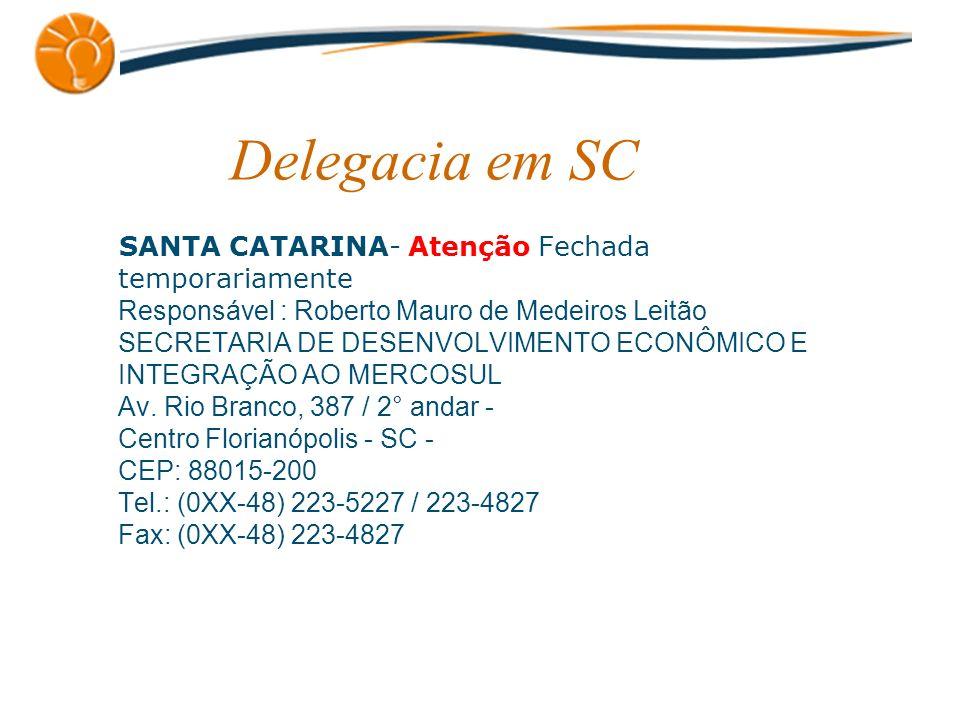 Delegacia em SC SANTA CATARINA- Atenção Fechada temporariamente Responsável : Roberto Mauro de Medeiros Leitão SECRETARIA DE DESENVOLVIMENTO ECONÔMICO