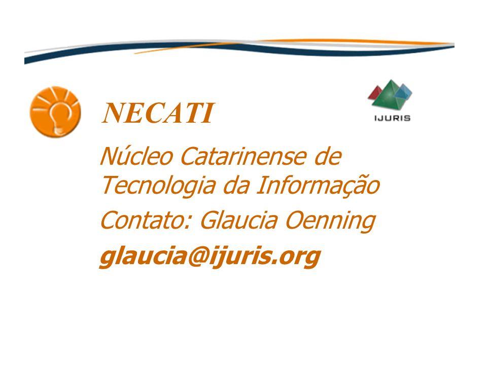 NECATI Núcleo Catarinense de Tecnologia da Informação Contato: Glaucia Oenning glaucia@ijuris.org