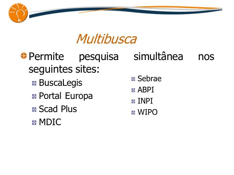Multibusca Permite pesquisa simultânea nos seguintes sites: BuscaLegis Portal Europa Scad Plus MDIC Sebrae ABPI INPI WIPO