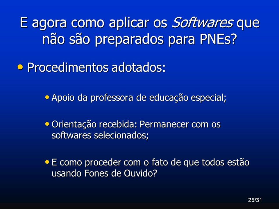 25/31 E agora como aplicar os Softwares que não são preparados para PNEs? Procedimentos adotados: Procedimentos adotados: Apoio da professora de educa