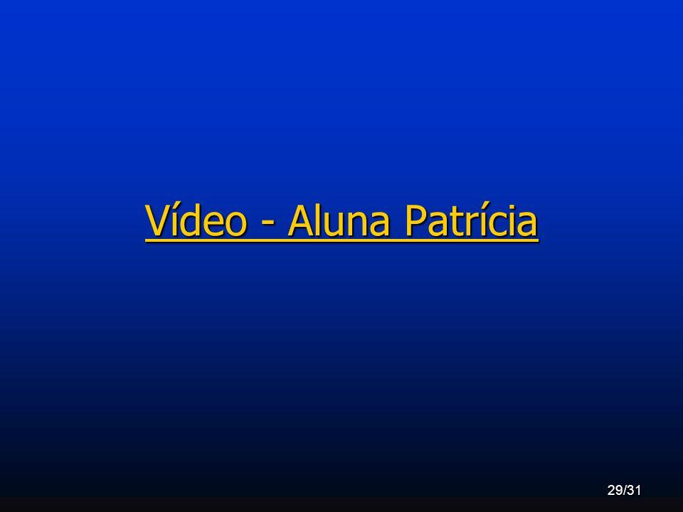 29/31 Vídeo - Aluna Patrícia Vídeo - Aluna Patrícia