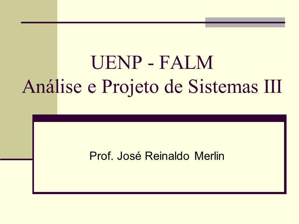 UENP - FALM Análise e Projeto de Sistemas III Prof. José Reinaldo Merlin