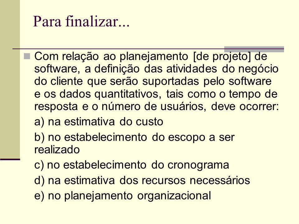 Para finalizar... Com relação ao planejamento [de projeto] de software, a definição das atividades do negócio do cliente que serão suportadas pelo sof