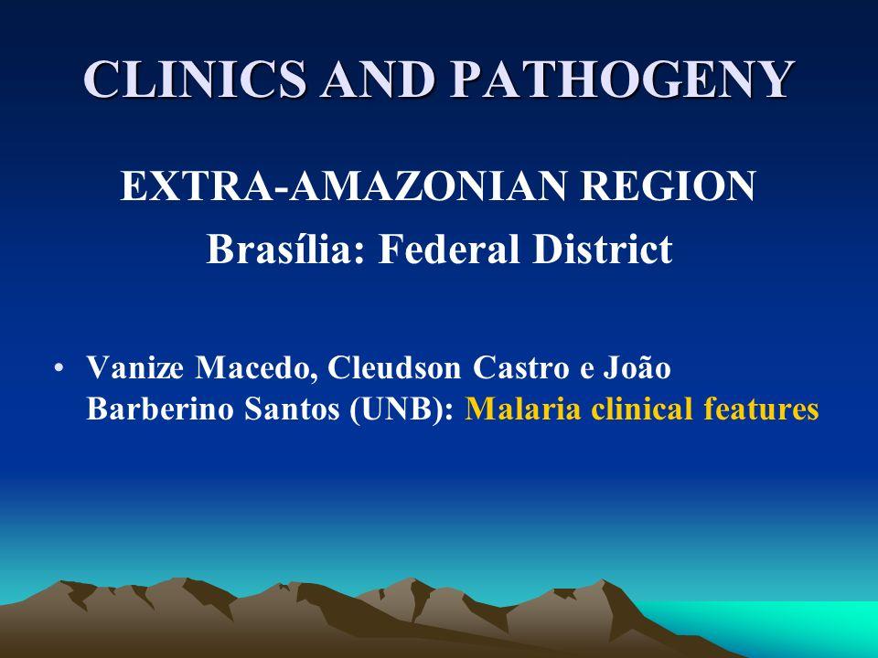 CLINICS AND PATHOGENY EXTRA-AMAZONIAN REGION Brasília: Federal District Vanize Macedo, Cleudson Castro e João Barberino Santos (UNB): Malaria clinical