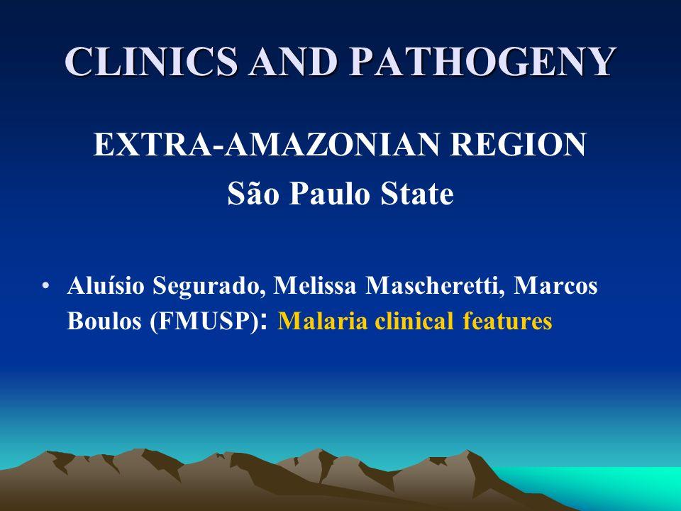 CLINICS AND PATHOGENY EXTRA-AMAZONIAN REGION São Paulo State Aluísio Segurado, Melissa Mascheretti, Marcos Boulos (FMUSP) : Malaria clinical features