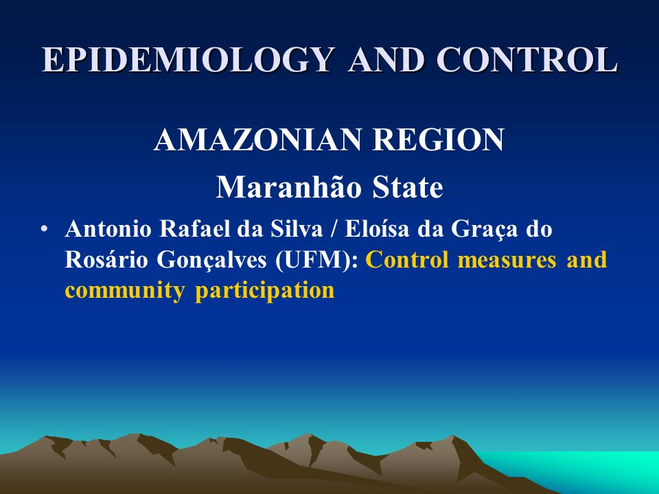 EPIDEMIOLOGY AND CONTROL AMAZONIAN REGION Maranhão State Antonio Rafael da Silva / Eloísa da Graça do Rosário Gonçalves (UFM): Control measures and community participation