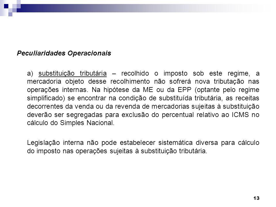 13 Peculiaridades Operacionais a) substituição tributária – recolhido o imposto sob este regime, a mercadoria objeto desse recolhimento não sofrerá no