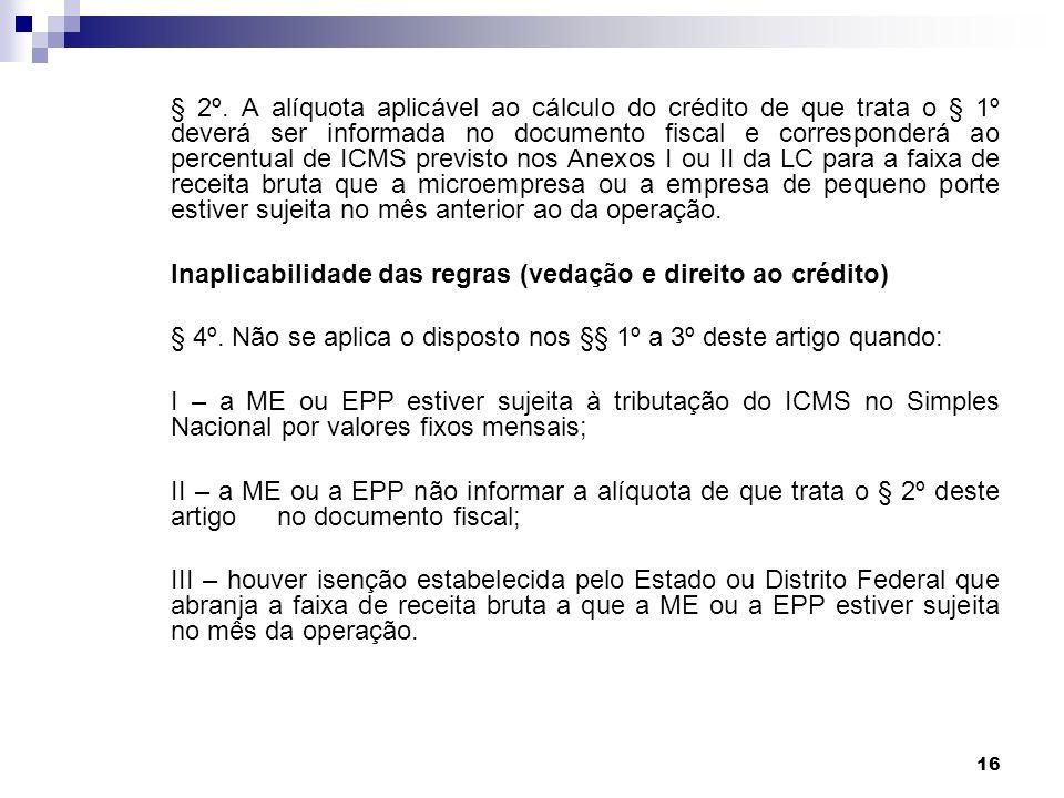 16 § 2º. A alíquota aplicável ao cálculo do crédito de que trata o § 1º deverá ser informada no documento fiscal e corresponderá ao percentual de ICMS