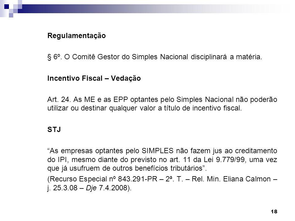 18 Regulamentação § 6º. O Comitê Gestor do Simples Nacional disciplinará a matéria. Incentivo Fiscal – Vedação Art. 24. As ME e as EPP optantes pelo S