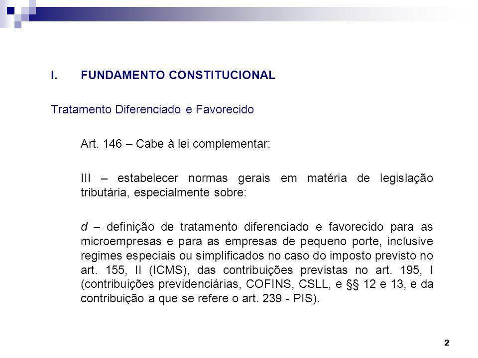 2 I.FUNDAMENTO CONSTITUCIONAL Tratamento Diferenciado e Favorecido Art. 146 – Cabe à lei complementar: III – estabelecer normas gerais em matéria de l