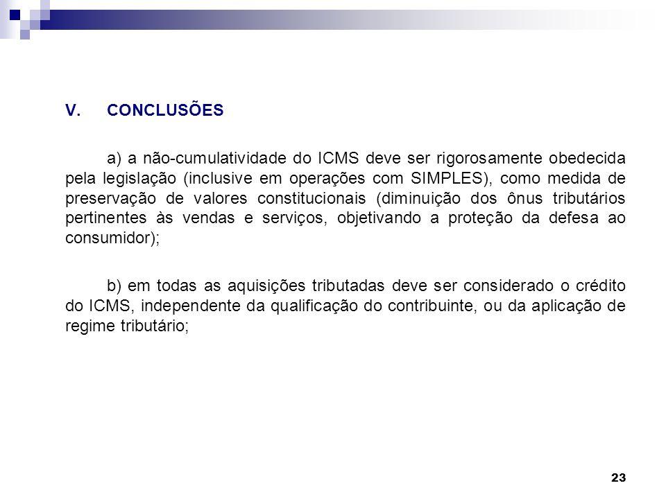 23 V.CONCLUSÕES a) a não-cumulatividade do ICMS deve ser rigorosamente obedecida pela legislação (inclusive em operações com SIMPLES), como medida de