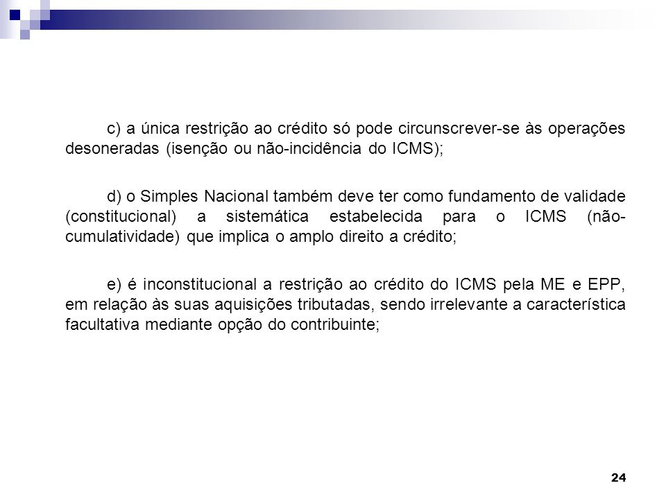 24 c) a única restrição ao crédito só pode circunscrever-se às operações desoneradas (isenção ou não-incidência do ICMS); d) o Simples Nacional também