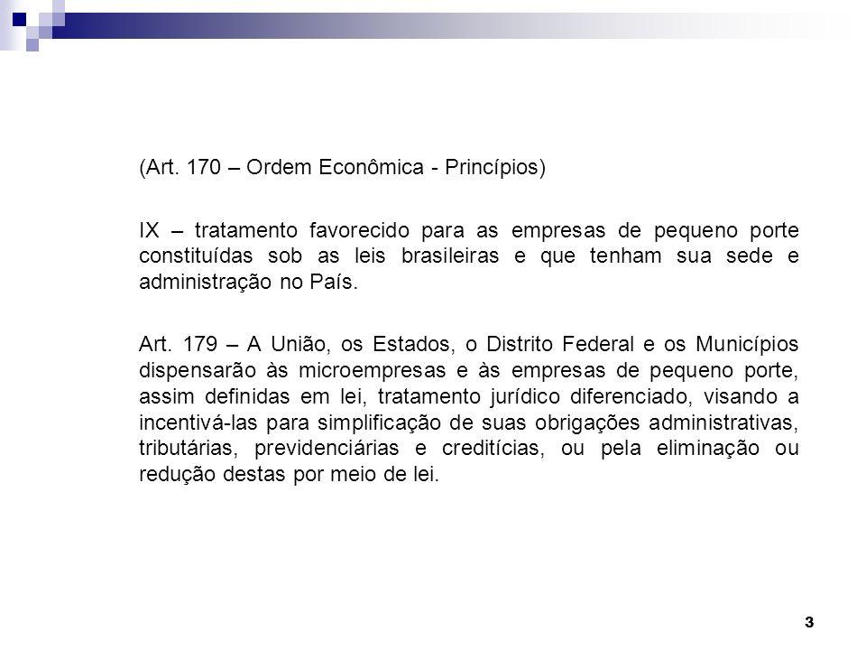 3 (Art. 170 – Ordem Econômica - Princípios) IX – tratamento favorecido para as empresas de pequeno porte constituídas sob as leis brasileiras e que te