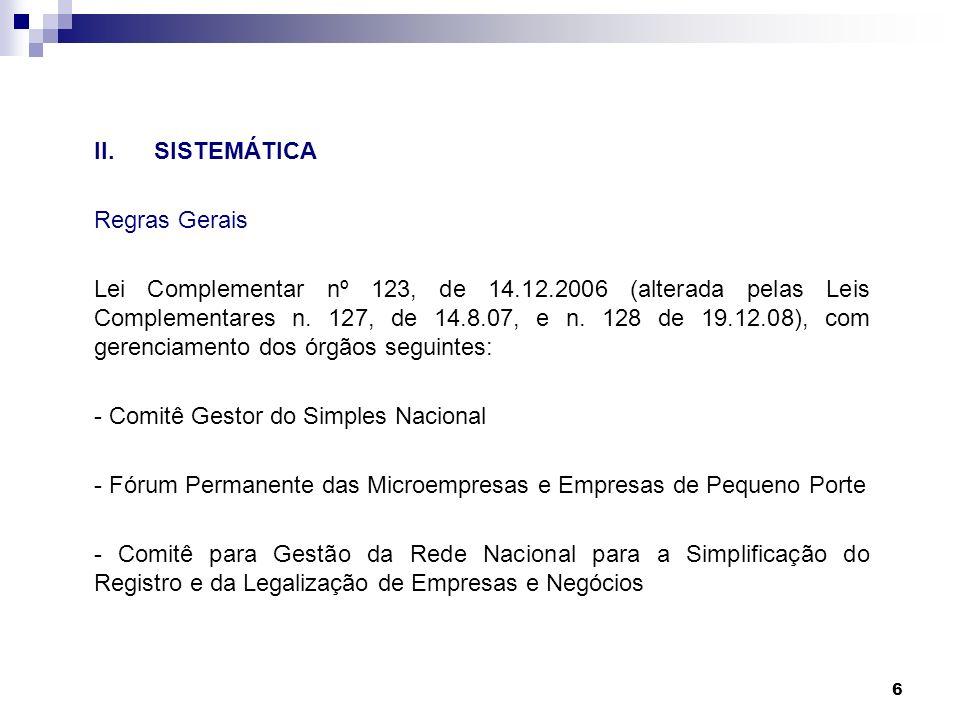 6 II.SISTEMÁTICA Regras Gerais Lei Complementar nº 123, de 14.12.2006 (alterada pelas Leis Complementares n. 127, de 14.8.07, e n. 128 de 19.12.08), c