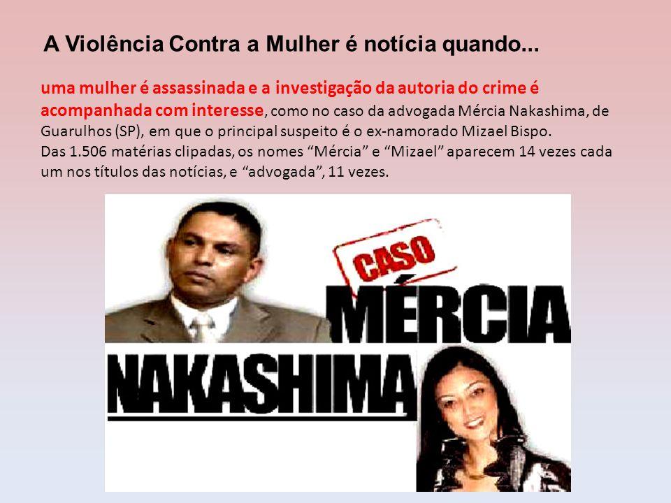 uma mulher é assassinada e a investigação da autoria do crime é acompanhada com interesse, como no caso da advogada Mércia Nakashima, de Guarulhos (SP