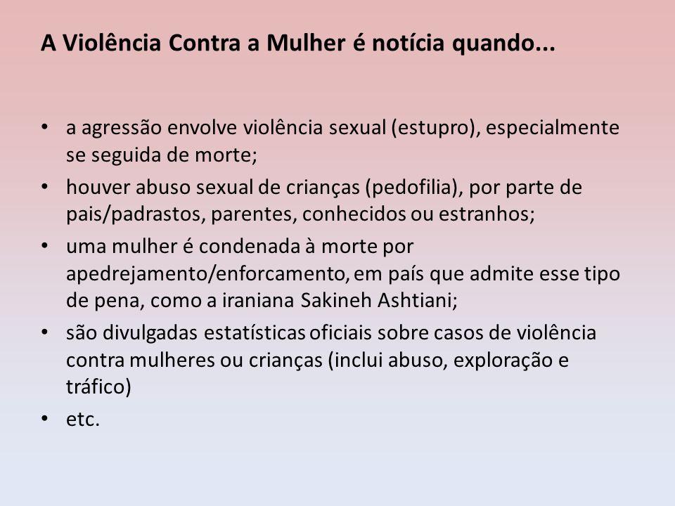 a agressão envolve violência sexual (estupro), especialmente se seguida de morte; houver abuso sexual de crianças (pedofilia), por parte de pais/padra