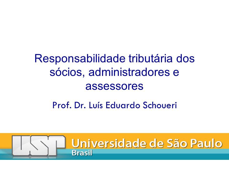 Responsabilidade tributária dos sócios, administradores e assessores Prof. Dr. Luís Eduardo Schoueri