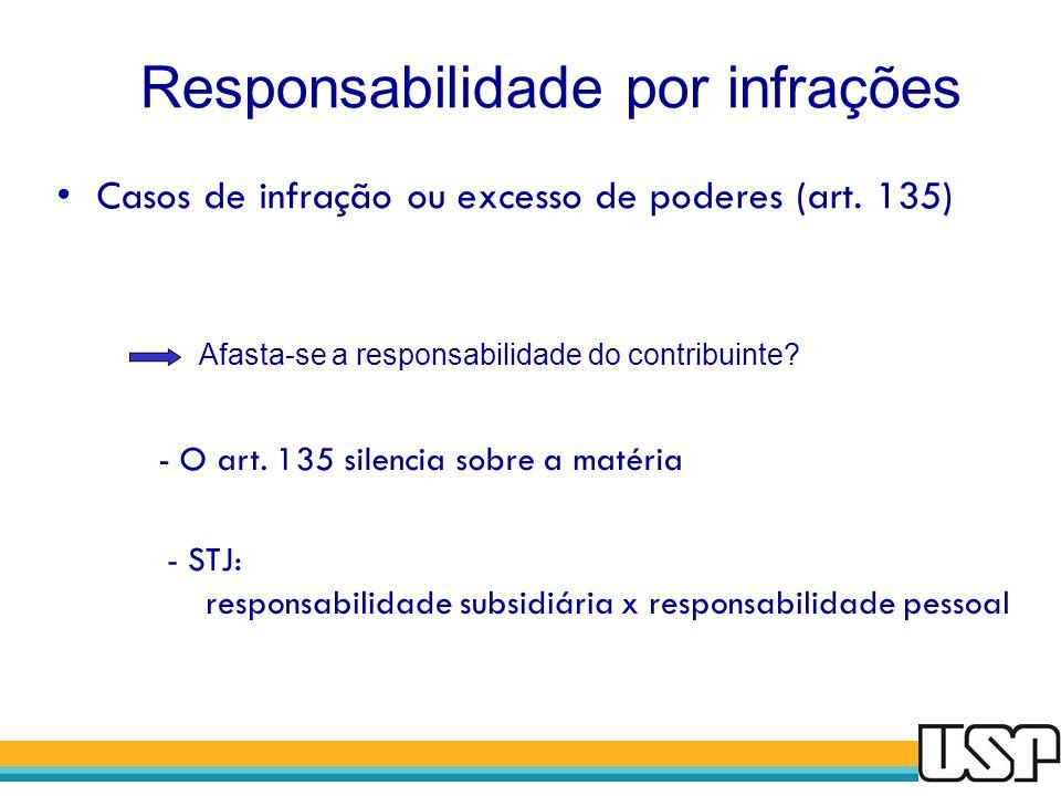Responsabilidade por infrações Casos de infração ou excesso de poderes (art. 135) Afasta-se a responsabilidade do contribuinte? - O art. 135 silencia